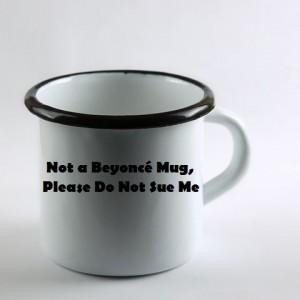 Not a Beyoncé Mug, Please Do Not Sue Me